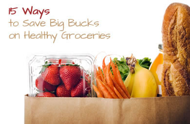 15 Ways to Save Big Bucks on Healthy Groceries
