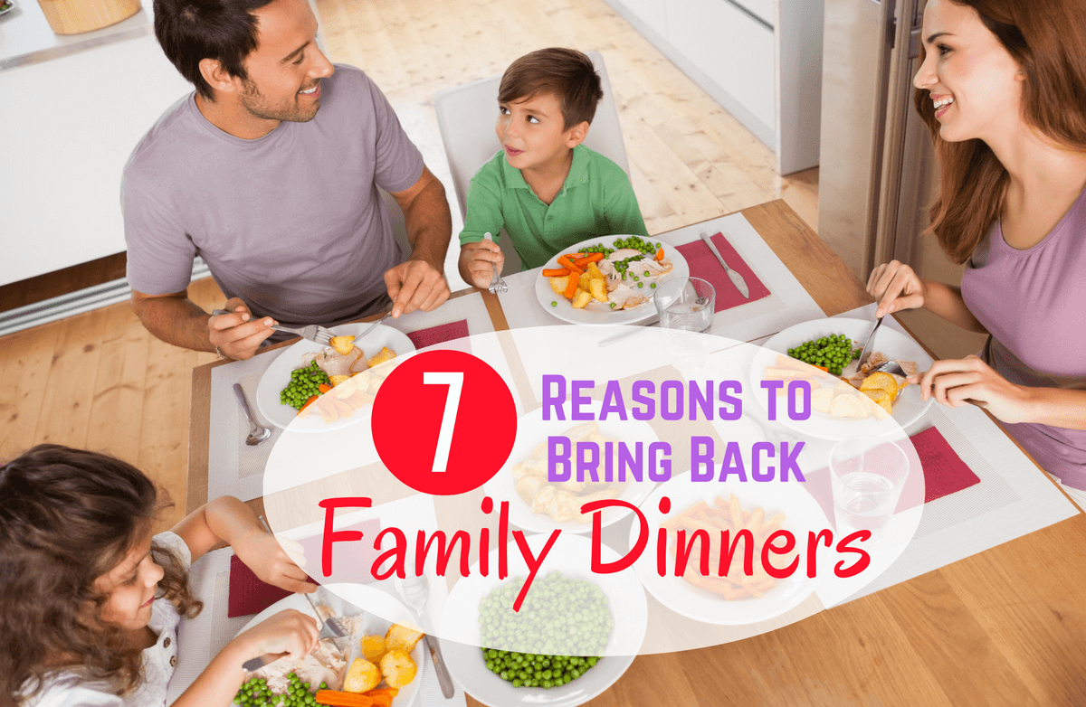 Bring Dinner Back: 7 Reasons to Reinstate the Family Meal ...