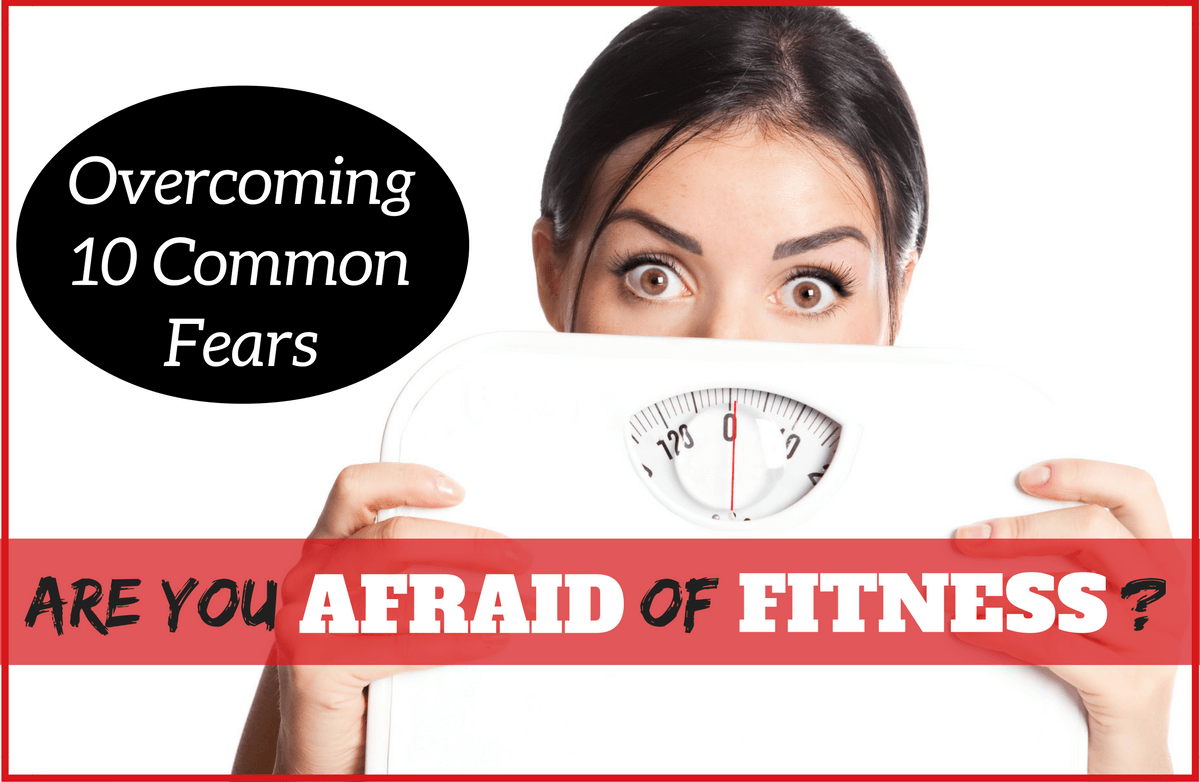 Scared to Get in Shape: Overcoming 10 Common Fitness Fears