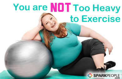 Think You're Too Heavy to Exercise?